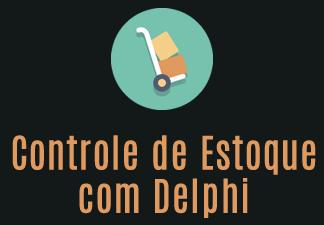 Criando um Controle de Estoque com Delphi