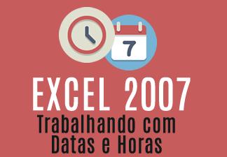 Excel 2007 - Trabalhando com Datas e Horas
