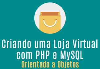 Criando uma Loja Virtual com PHP e MySQL Orientada a Objetos