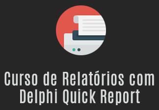 Curso de Relatórios com Delphi Quick Report