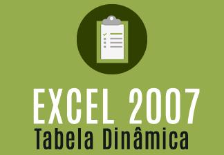 Excel 2007 - Tabela Dinâmica