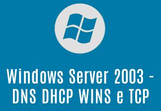 Windows Server 2003 - DNS DHCP WINS e TCP