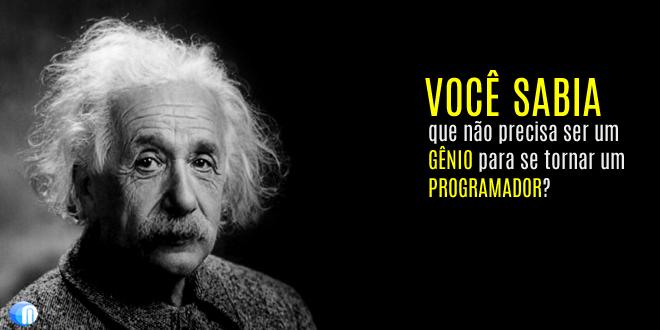 Você não precisa ser um gênio para se tornar um programador!